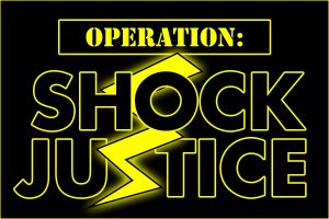 Operation: SHOCK JUSTICE